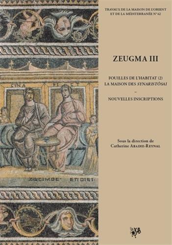 Zeugma : Volume 3, Fouilles de l'habitat Tome 2, La maison des Synaristôsai : nouvelles inscriptions