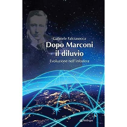 Dopo Marconi Il Diluvio: Evoluzione Nell'Infosfera