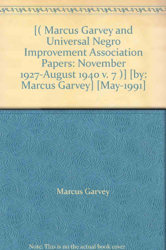 [( Marcus Garvey and Universal Negro Improvement Association Papers: November 1927-August 1940 v. 7 )] [by: Marcus Garvey] [May-1991]