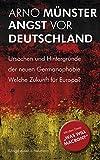 Angst vor Deutschland: Ursachen und Hintergr?nde der neuen Germanophobie. Welche Zukunft f?r Europa?