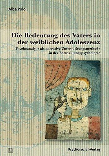 Die Bedeutung des Vaters in der weiblichen Adoleszenz: Psychoanalyse als narrative Untersuchungsmethode in der Entwicklungspsychologie (Forschung psychosozial)