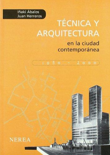 Técnica y arquitectura en la ciudad contemporánea, 1950-2000 por Iñaki Ábalos