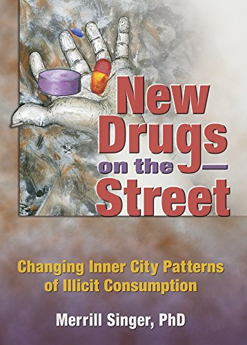 New Drugs on the Street: Changing Inner City Patterns of Illicit Consumption por Merrill Singer