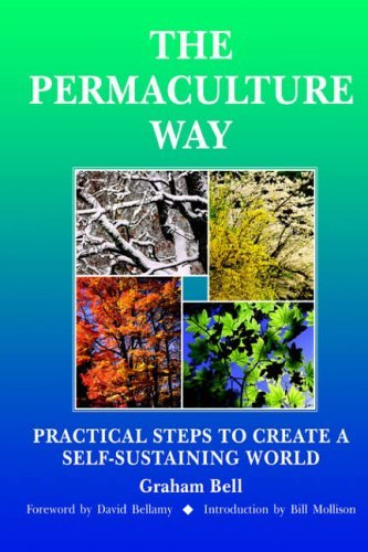 The Permaculture Way: Practical Steps to Create a Self-Sustaining World: 1 by Graham Bell (2004-10-01)