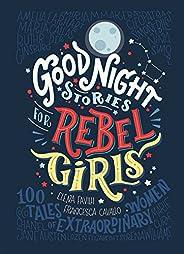 Good Night Stories for Rebel Girls: 100 Tales of Extraordinary Women: Volume 1