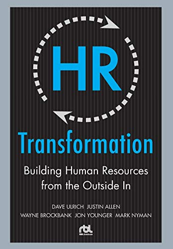 HR Transformation: Building Human Resources From the Outside In par Dave Ulrich