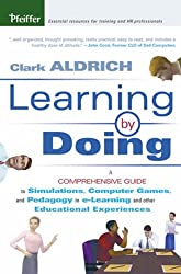 Learning by Doing: A Comprehensive Guide to Simulations, Computer Games, and Pedagogy in e-Learning and Other Educational Experiences (Wiley Desktop Editions)