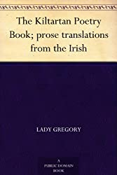 The Kiltartan Poetry Book; prose translations from the Irish (English Edition)