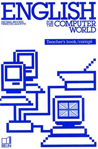 ENGLISH FOR THE COMPUTER WORLD. Teacher's book, corrigé