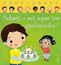 Hubert c'est super ton anniversaire par Ann Rocard
