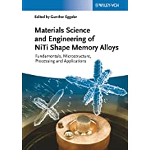 Material Science and Engineering of NiTi Shape Memory Alloys: Fundamentals, Microstructure, Processing and Applications