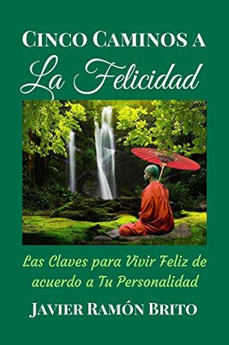 Descargar Libro CINCO CAMINOS A LA FELICIDAD: Las Claves Para Vivir Feliz De Acuerdo a Tu Personalidad de Javier Ramon Brito