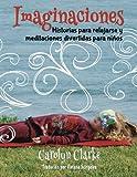 Imaginaciones: Historias para relajarse y meditaciones divertidas para niños (Imaginations Spanish Edition): Volume 1