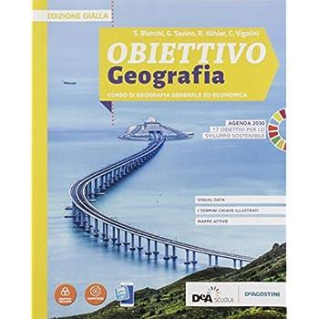 Obiettivo Geografia. Corso Di Geografia Generale Ed Economica. Ediz. Gialla. Per Le Scuole Superiori. Con E-Book. Con Espansione Online