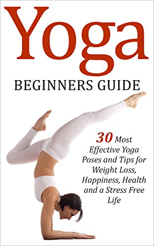 Yoga:Beginners Guide: 30 Most Effective Yoga Poses and Tips ...