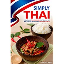Simply Thai: The Ultimate Thai Cookbook That Teaches You How to Cook 30 Delicious Thai Food Dishes! (English Edition)