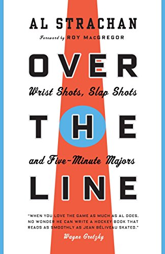 Over the Line: Wrist Shots, Slap Shots, and Five-Minute...