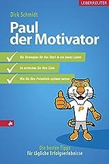 Paul, der Motivator: Die besten Tipps für tägliche Erfolgserlebnisse Gebundene Ausgabe