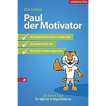 Paul, der Motivator: Die besten Tipps für tägliche Erfolgserlebnisse