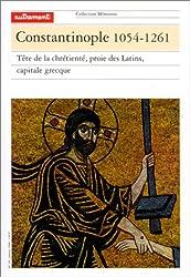 CONSTANTINOPLE 1054-1261. : Tête de la chrétienté, proie des Latins, capitale grecque
