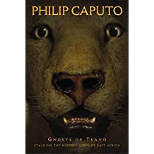 Ghosts of Tsavo : Stalking the Mystery Lions of East Africa by Phillip Caputo (2003-06-01)