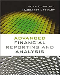 Advanced Financial Reporting and Analysis: Written by John Dunn, 2014 Edition, (1st Edition) Publisher: John Wiley & Sons [Paperback]