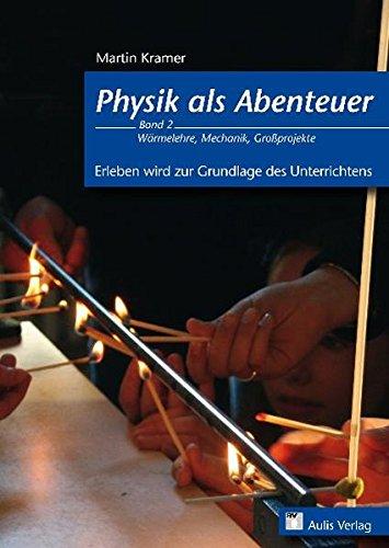 Physik allgemein: Physik als Abenteuer; Wärmelehre, Mechanik, Großprojekte; Erleben wird zur Grundlage des Unterrichts; Band 2