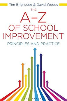 The A-Z of School Improvement: Principles and Practice by [Woods, David, Brighouse, Tim]