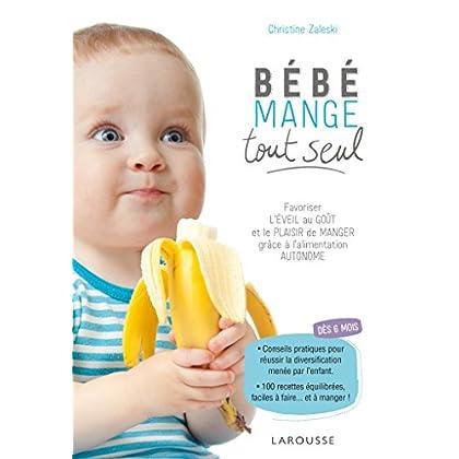 Bébé mange tout seul: Favoriser l'éveil au goût et le plaisir de manger grâce à l'alimentation autonome