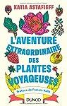 L'aventure extraordinaire des plantes voyageuses par Astafieff