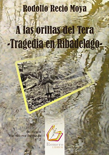 A Las Orillas Del Tera. Tragedia En Ribadelago (Narradores Serranos) por Rodolfo Recio Moya