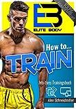 How to TRAIN | Der einzigartige Fitness Ratgeber - Einfach Muskeln aufbauen (Trainingspläne | Ernährungspläne | Fitness Dropbox Ordner enthalten) Krafttraining Buch