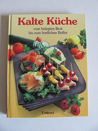 Kalte Küche vom belegten Brot bis zum festlichen Buffet. Das neue Kochbuch mit über 250 Rezepten
