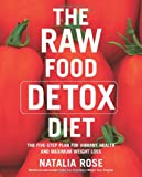 The Raw Food Detox Diet: The Five-Step Plan for Vibrant Health and Maximum Weight Loss: The Five-day Plan for Vibrant Health and Maximum Weight Loss
