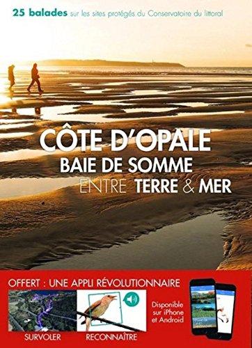 Côte d'opale - Baie de Somme entre terre & mer par Collectif
