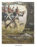 The Battle of Baltimore and Battle of New Orleans: The History of the War of 1812's Most Famous Battles