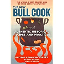 The New Bull Cook and Authentic Historical Recipes and Practices: The World's Best Recipes and Cooking Secrets Explained