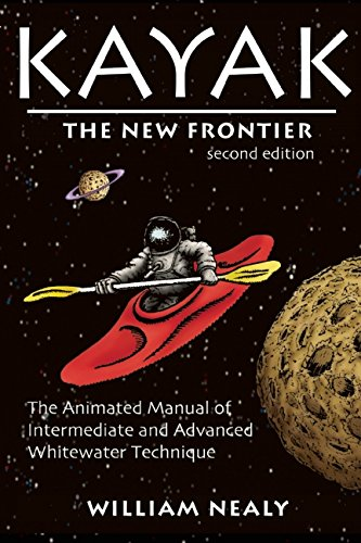Kayak: The New Frontier: The Animated Manual of Intermediate and Advanced Whitewater Technique