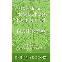 Das kleine Handbuch des Jiaogulan Tee!: BIOHERBY®