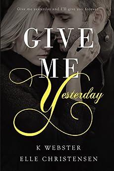 Give Me Yesterday by [Christensen, Elle, Webster, K.]