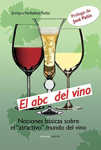 El ABC del vino: Nociones básicas sobre el atractivo mundo del vino por Enrique Peribáñez Rufas