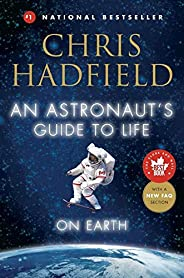 An Astronaut's Guide to Life on Earth: What Going to Space Taught Me about Ingenuity, Determination, and Being Prepared for