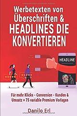 Werbetexten von Überschriften & Headlines die konvertieren Für mehr Klicks - Conversion - Kunden & Umsatz + 75 variable Premium Vorlagen Taschenbuch