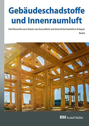 Gebäudeschadstoffe und Innenraumluft, Band 6: Emissionsarme Bauprodukte, Emissionen aus Holz, Konservierungsmittel (Gebäudeschadstoffe und ... Gesundheit und Umwelt bei baulichen Anlagen)