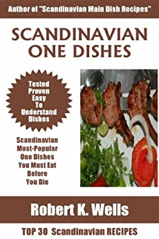 Top 30 Scandinavian Most-Popular ONE DISH Recipes You Must Eat Before You Die by [Wells, Robert K.]