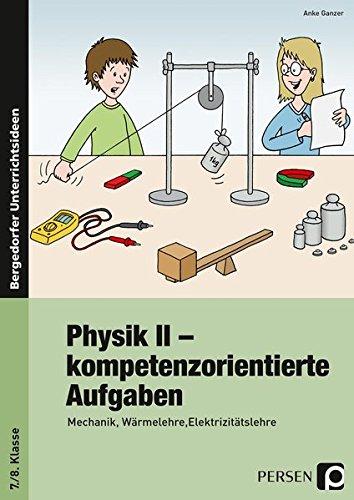 Physik II - kompetenzorientierte Aufgaben: Mechanik, Wärmelehre, Elektrizitätslehre (7. und 8. Klasse)