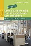 Schule auf dem Weg zur personalisierten Lernumgebung: Modelle neuen Lehrens und Lernens. Mit Online-Materialien
