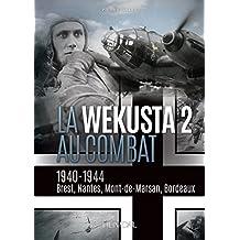 La Wekusta 2 Au Combat: 1940-1944. Brest, Nantes, Mont-de-Marsan, Bordeaux