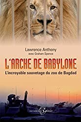 L'arche de Babylone : L'incroyable sauvetage du zoo de Bagdad