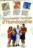 Encyclopédie familiale d'homéopathie :de quoi souffrez-vous et comment vous guérir - 2609 remèdes de médecine naturelle